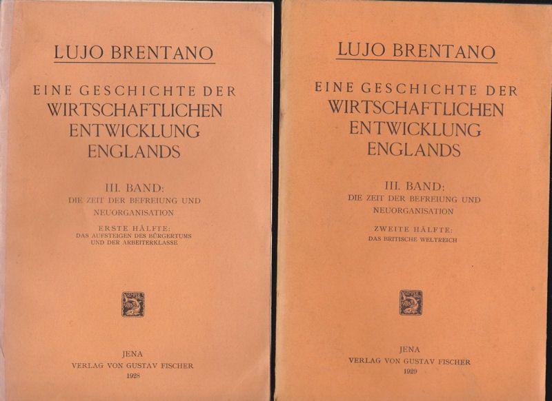 Brentano, Lujo Eine Geschichte der Wirtschaftlichen Entwicklung Englands. 3. Band Die Zeit der Befreiung und Neuorganisation. Erste und Zweite Hälfte