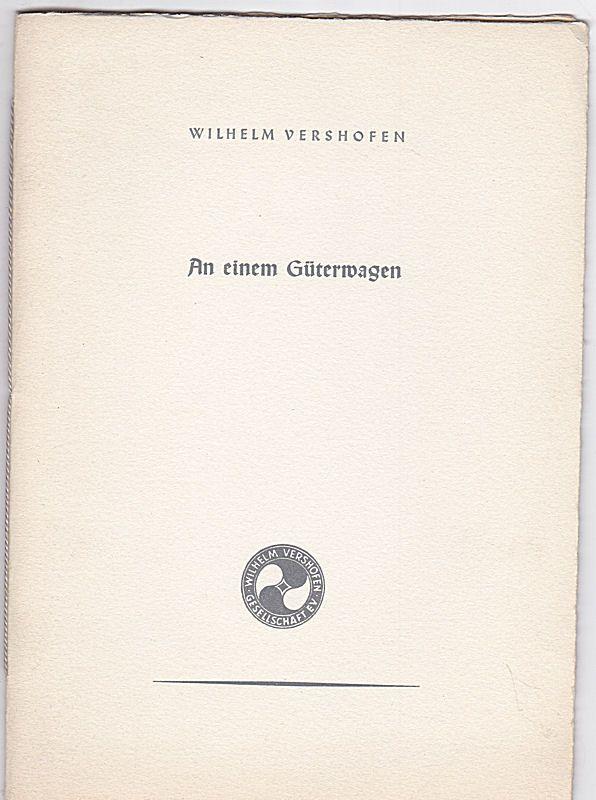 Vershofen, Wilhelm An einem Güterwagen