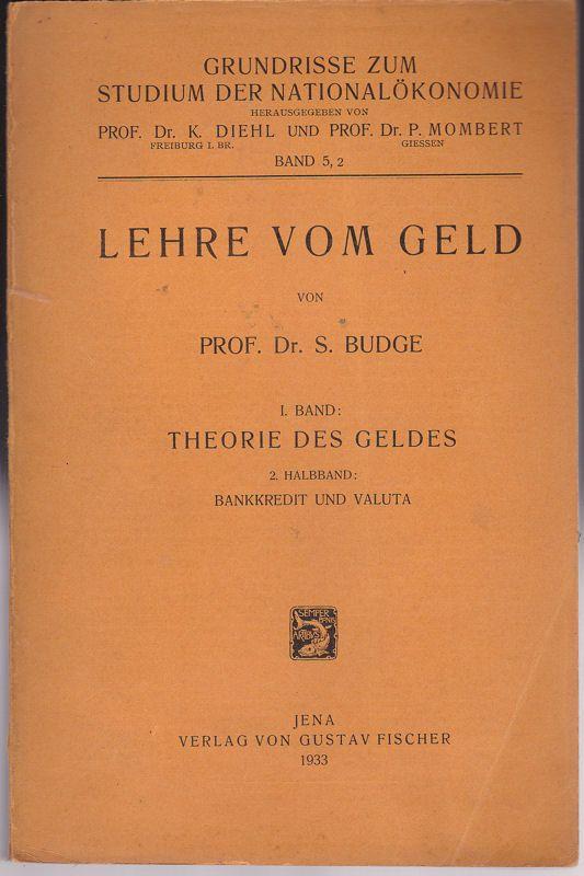 Budge, S. Lehre vom Geld. 1. Band, Theorie des Geldes 2. Halbband, Bankkredit und Valuta