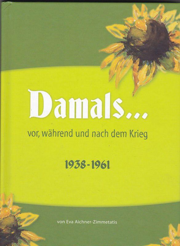 Aichner- Zimmetatis, Eva Damals… vor, während und nach dem Krieg 1938-1961