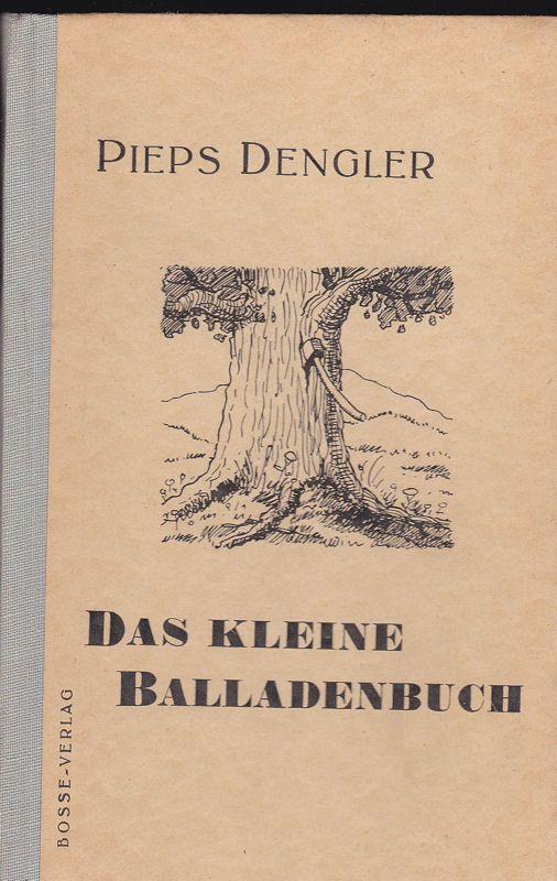 Dengler, Pieps Das kleine Balladenbuch. 35 auserwählte Balladen aus Heimat und Welt.