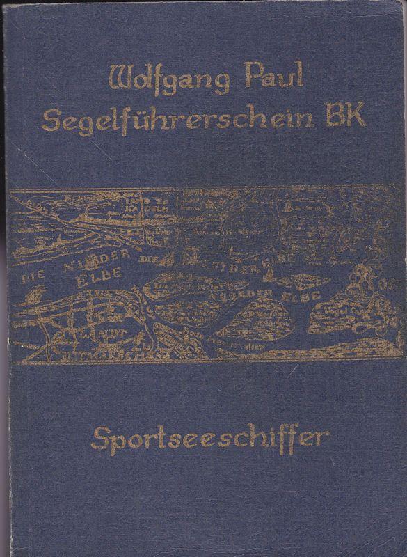 Paul, Wolfgang Selgelführerschein BK Sportschiffer. Terrestrische Navigation. Gesetzeskunde und Wetterkunde nebst Aufgabensammlung.