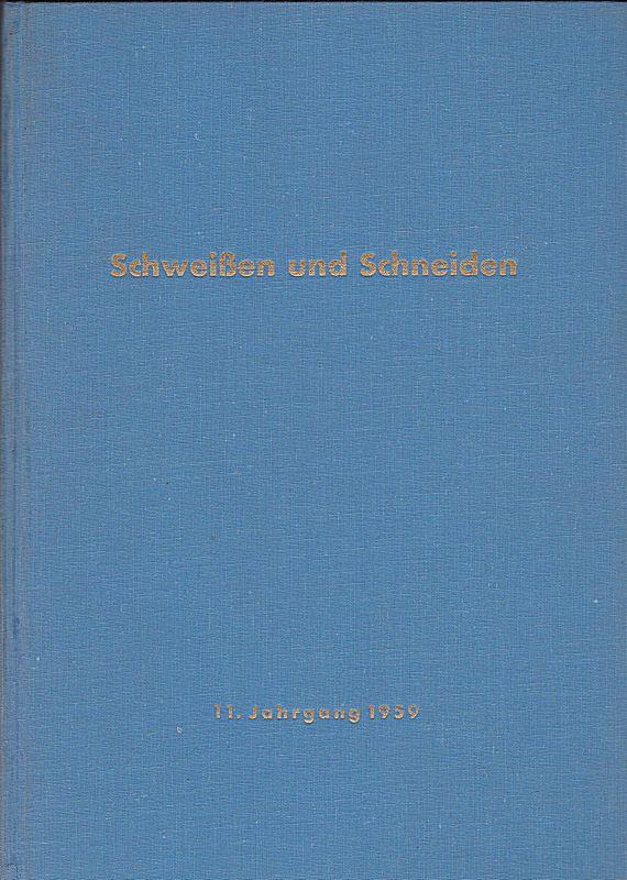 Deutscher Verband für Schweißtechnik e.V. (Hrsg.) Schweissen und Schneiden. 11. Jahrgang 1959. Zeitschrift für die autogenen und elektrischen Schweiß-, Schneid- und Oberflächenbehandlungsverfahren.