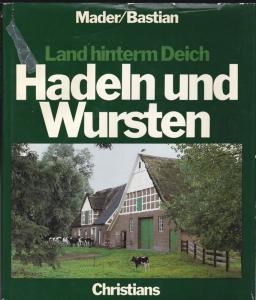 Bastian, Günter (Text) und Mader, Richard (Fotos und Gesamtgestaltung) Land hinterm Deich. Hadeln und Wursten