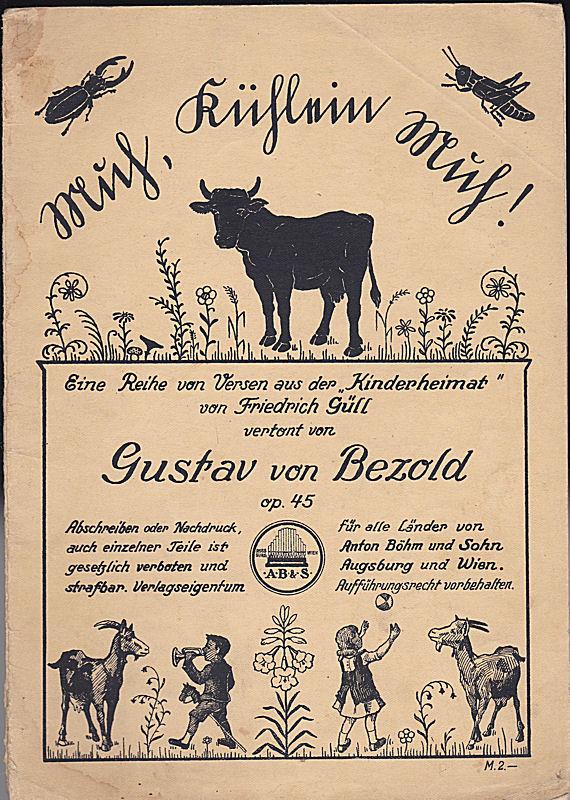"""Bezold, Gustav von Muh, Kühlein muh! Eine Reihe von Versen aus der """"Kinderheimat"""" Von Friedrich Güll vertont von Gustav von Bezold Op. 45"""