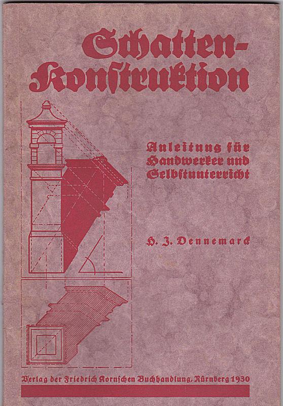 Dennemarck , H.J. Schatten-Konstruktion : Anleitung für Handwerker und Selbstunterricht