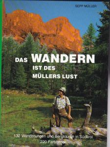 Müller, Sepp Das Wandern ist des Müllers Lust. 132 Wanderungen und Bergtouren in Südtirol. 220 Farbbilder