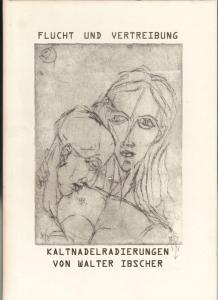 Ibscher, Walter Flucht und Vertreibung. Kaltnadelradierungen.