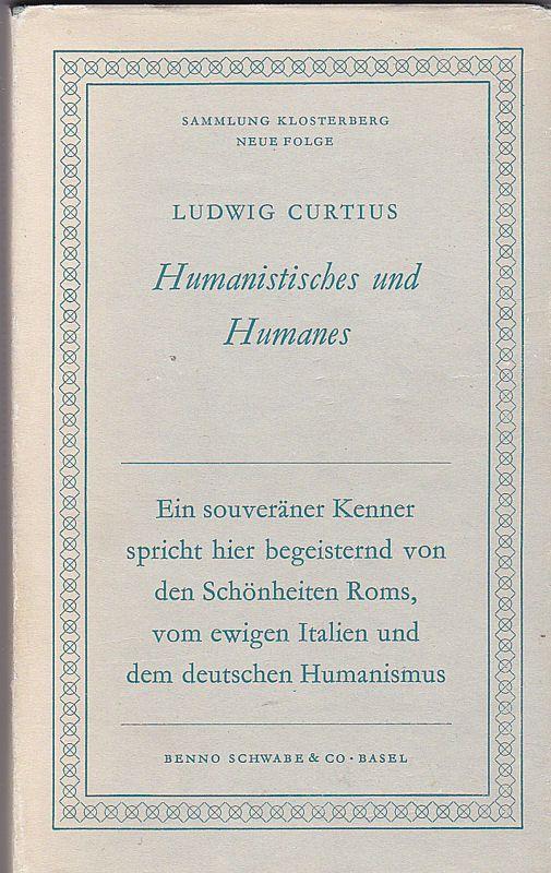Curtius, Ludwig Humanistisches und Humanes. Fünf Essays und Vorträge