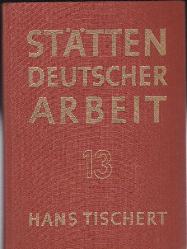 Tischert, Hans Stätten Deutscher Arbeit Band 13