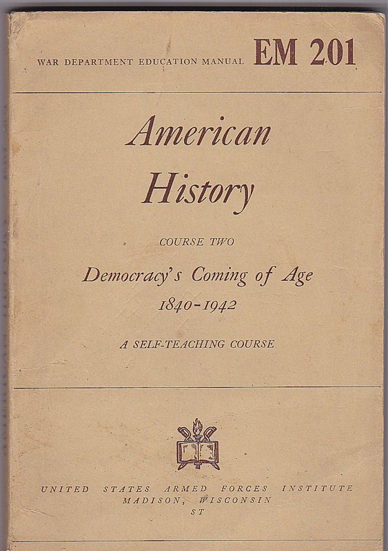 War Department (Hrsg) American History Course Two: Demorcracy's Coming of Age 1840-1942. A self-teaching course