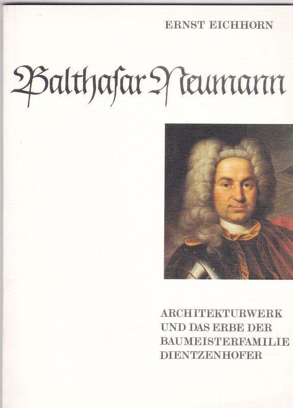 Eichhorn, Ernst Balthasar Neumann. Architekturwerk und das Erbe der Baumeisterfamilie Dientzenhofer