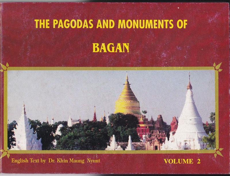 Maung Nyunt, Khin (translator) The Pagodas and Monuments of Bagan Vol 2.