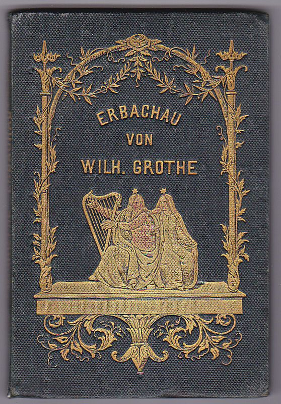 Grothe, Wilhelm Erbachau. Aus dem Leben eines Dichters. Eine Erzählung in Versen und Liedern