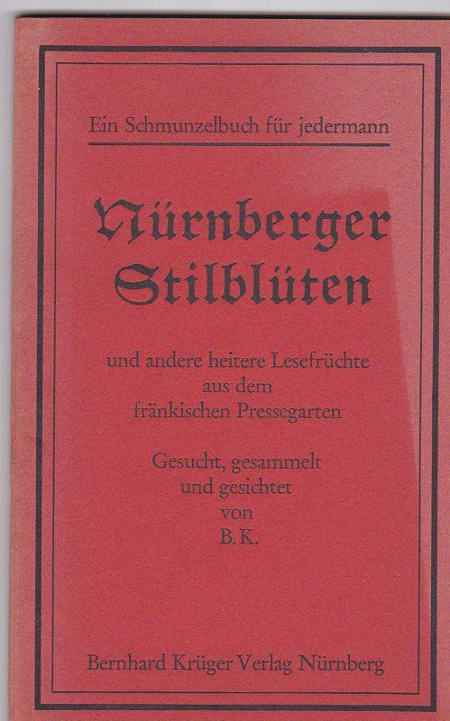 B.K. (Hrsg.) Nürnberger Stilblüten und andere heitere Lesefrüchte aus dem fränkischen Pressegarten.