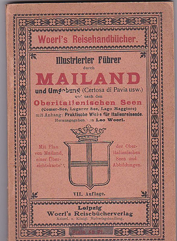 Woerl, Leo (Hrsg.) Illustrierter Führer durch Mailand und Umgebung und nach den Oberitalienischen Seen