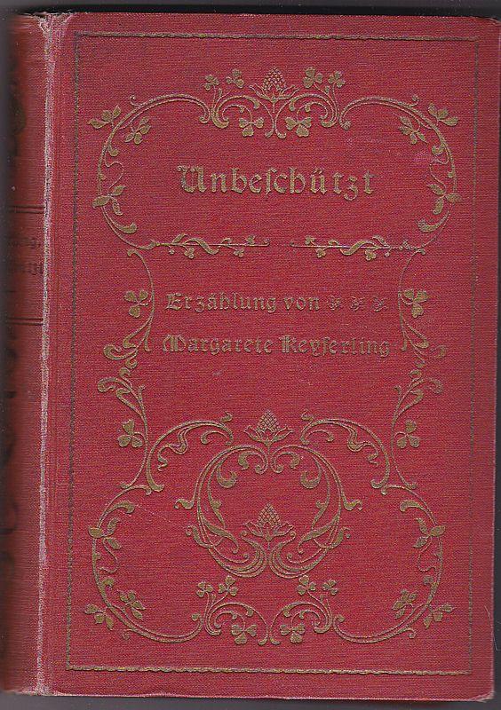 Keyserling, Margarete Unbeschützt. Erzählung