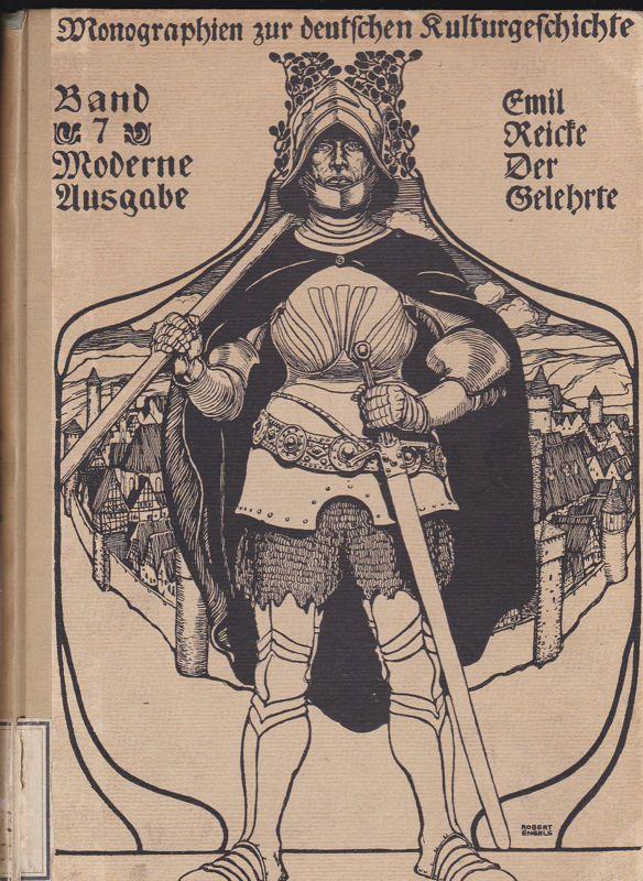 Reicke, Emil Der Gelehrte in der deutschen Vergangenheit (Monographien zur deutschen Kulturgeschichte Band 7)