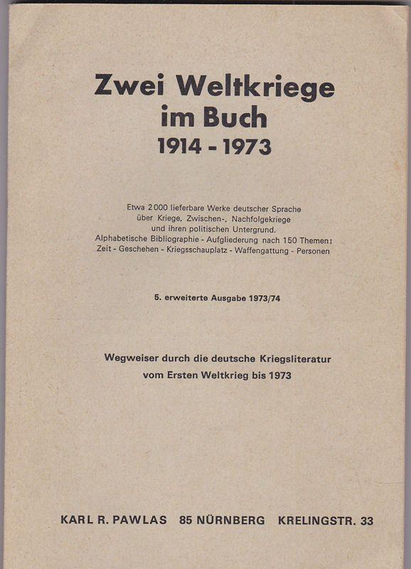 Pawlas, Karl R. Zwei Weltkriege im Buch 1914-1973. Wegweiser durch die deutsche Kriegsliteratur vom Ersten Weltkrieg bis 1973