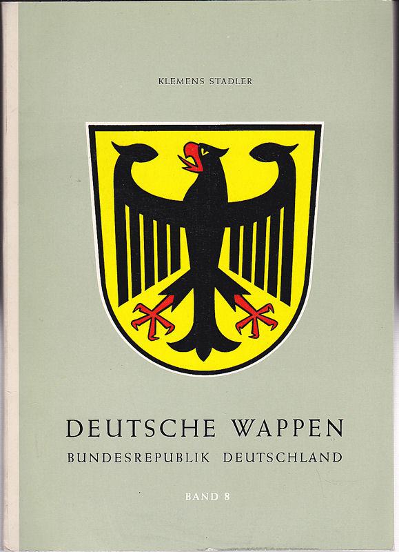 Stadler, Klemens Deutsche Wappen, Bundesrepublik, Band 8 : Die Gemeindewappen des Bundeslandes Baden-Württemberg