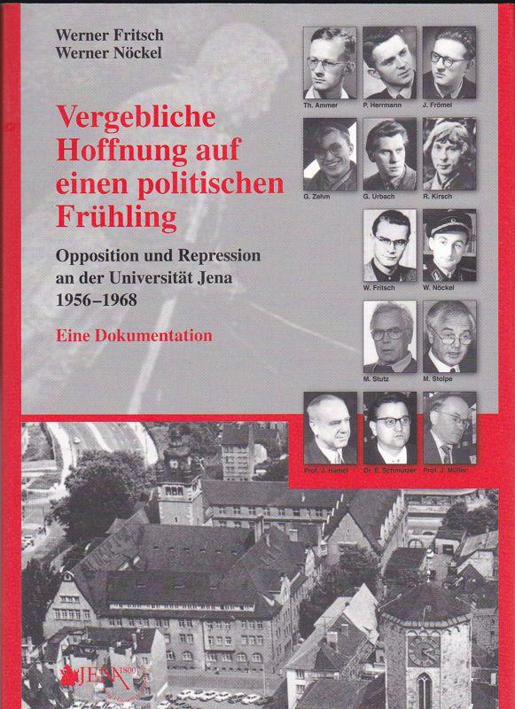 Fritsch, Werner und Nöckel, Werner Vergebliche Hoffnung auf einen politischen Frühling. Opposition und Repression an der Universität Jena 1956-1968. Eine Dokumentation.