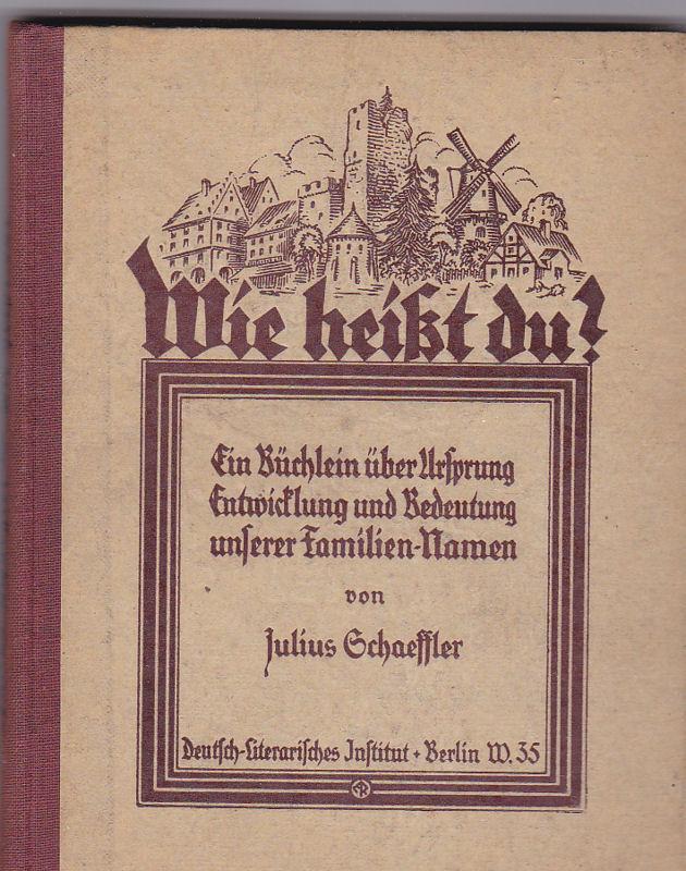 Schaeffler, Julius Wie heißt du? Ein Büchlein über Ursprung, Entwicklung und Bedeutung unserer Familien-Namen