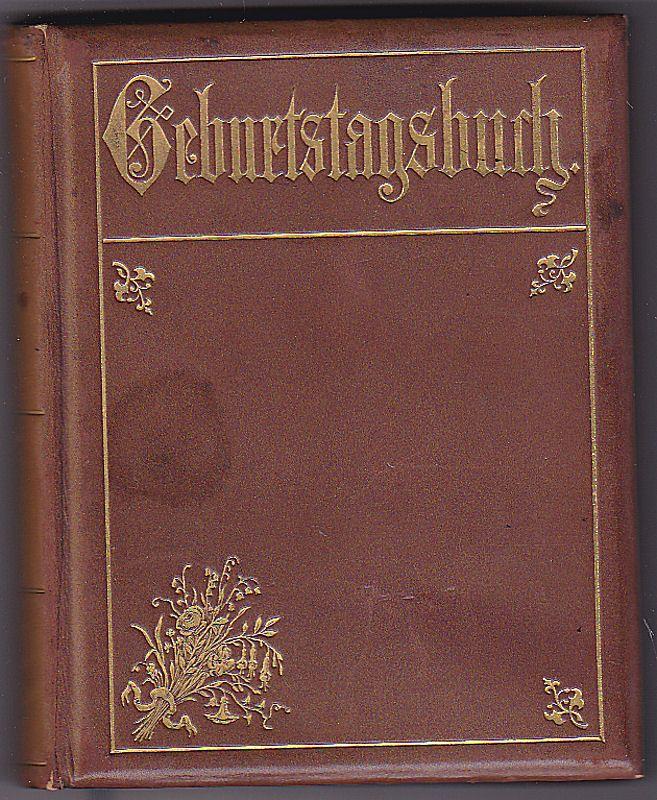 Geburtstagsbuch für alle Tage des Jahres herausgegeben von Frauenhand. Mit einem Aquarell in Farbenbruch