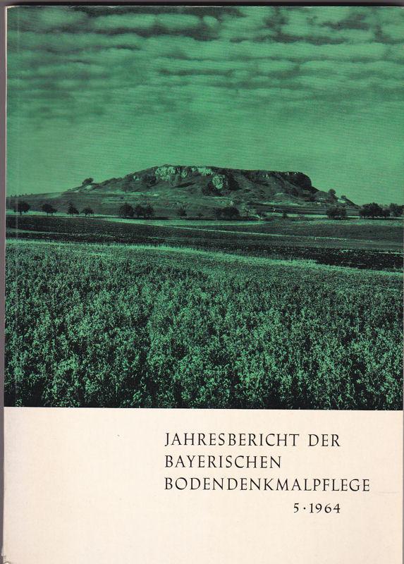Bayerisches Landesamt für Denkmalpflege, Abteilung für Vor- und Frühgeschichte (Hrsg) Jahresbericht der Bayerischen Bodendenkmalpflege: Band 5 /1964