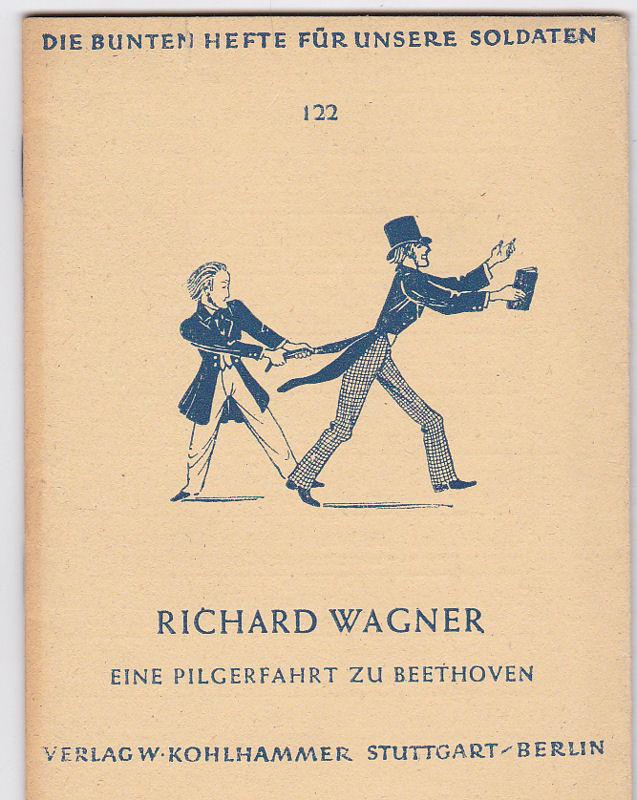 Wagner, Richard Eine Pilgerfahrt zu Beethoven