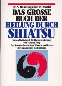 Masunaga, S und Ohashi, W. Des Grosse Buch der Heilung durch Schiatsu. Gesundheit durch die Harmonisierung von Ying und Yang.