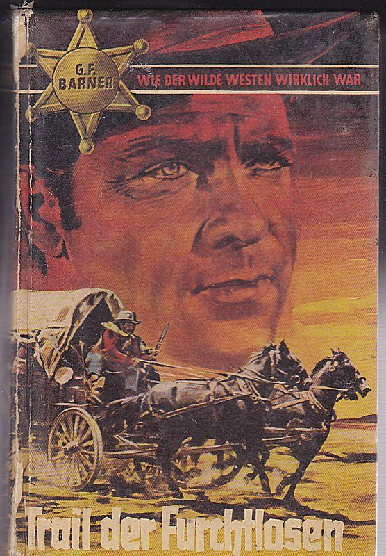 Barner, G.F. Trail der Furchtlosen. Roman aus dem amerikanischen Westen