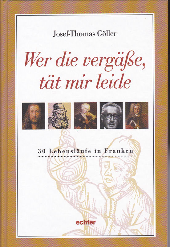 Göller, Josef-Thomas Wer die vergäße, tät mir leid. 30 Lebensläufe in Franken