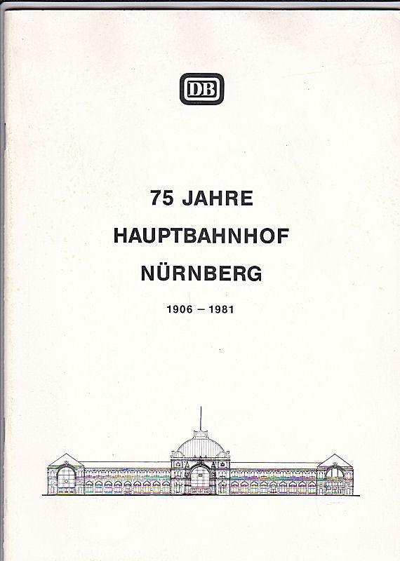 Pressedienst der Bahndirektion Nürnberg (Hrsg) 75 Jahre Hauptbahnhof Nürnberg 1906-1981