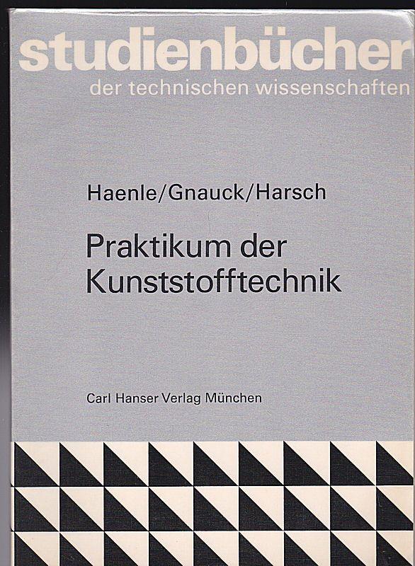 Haenle, Siegfried, Gnauck, Bernhard und Harsch, Günter Praktikum der Kunststofftechnik