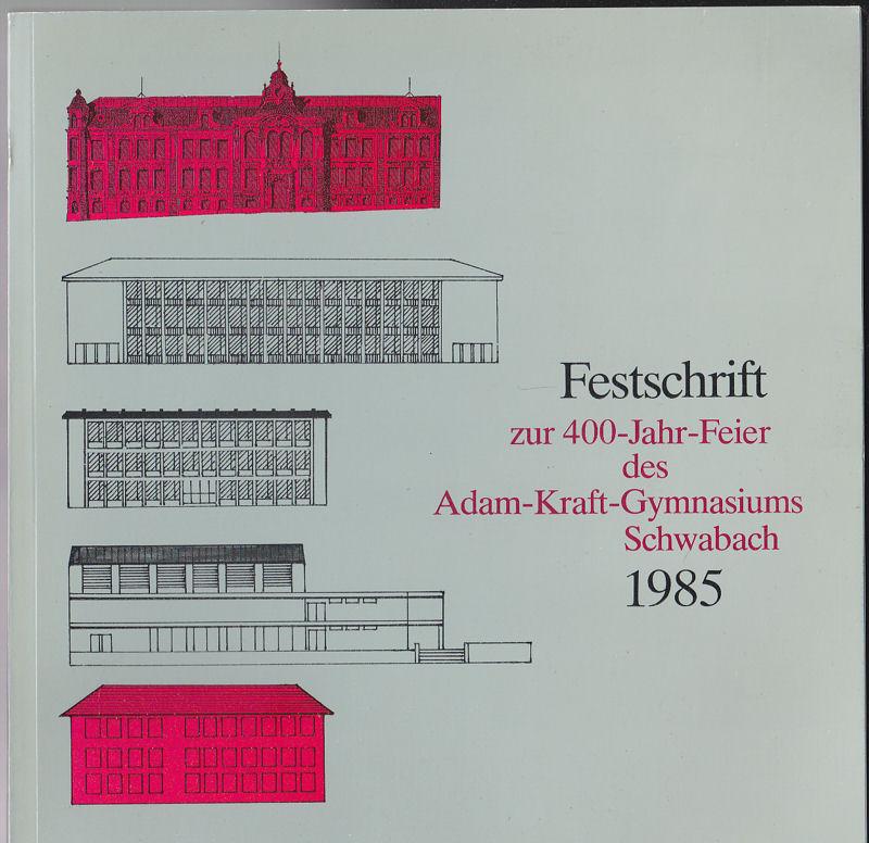 Kölbel, Richard (Hrsg.) Festschrift zur 400-Jahr-Feier des Adam-Kraft-Gymnasiums ehemals Lateinschule Schwabach
