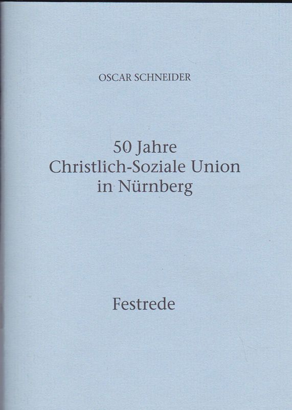 Schneider, Oscar 50 Jahre Christlich-Soziale Union in Nürnberg. Festrede