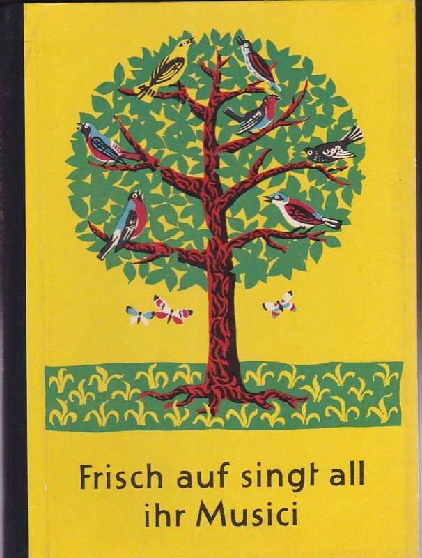 Frisch auf singt all ihr Musici. 7. und 8. Klasse