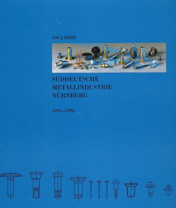 Franzke, Jürgen und Franzke, Regine 100 Jahre Süddeutsche Metallindustrie Nürnberg 1896-1996