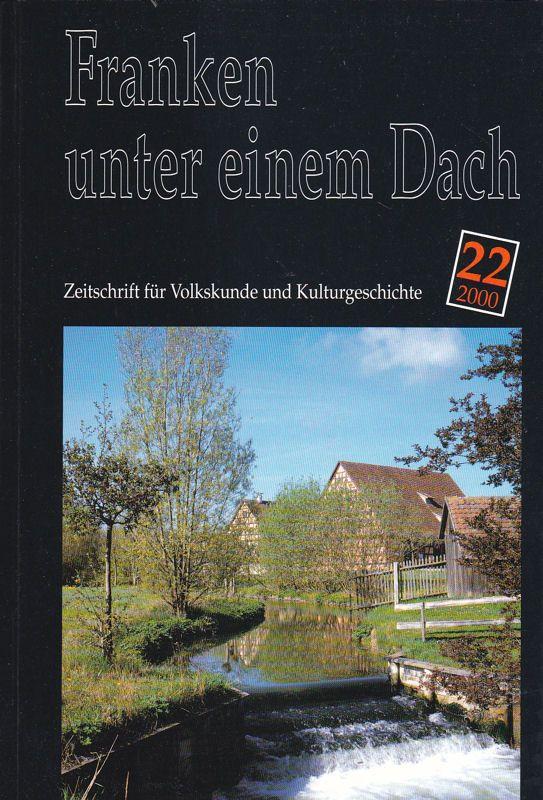 Besold, Hermann (Hrsg) Franken unter einem Dach. Zeitschrift für Volksunde und Kulturgeschichte. Nr. 22 /2000