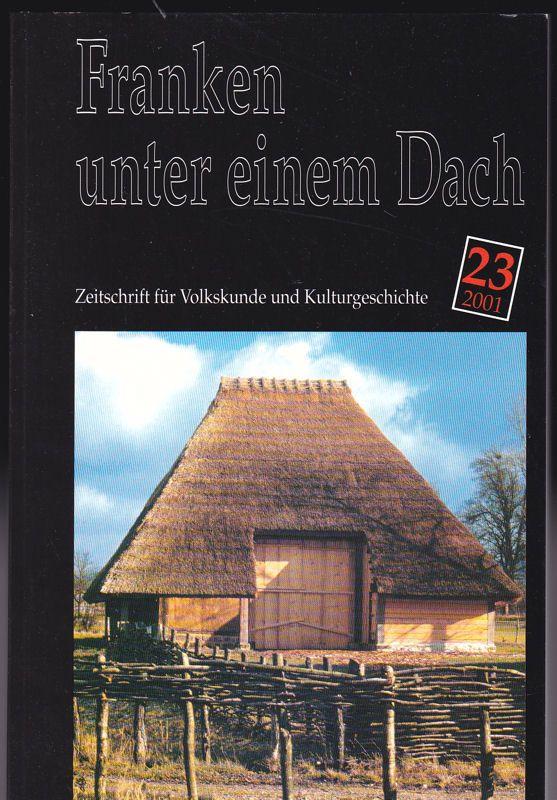 Besold, Hermann (Hrsg) Franken unter einem Dach. Zeitschrift für Volksunde und Kulturgeschichte. Nr. 23 /2001