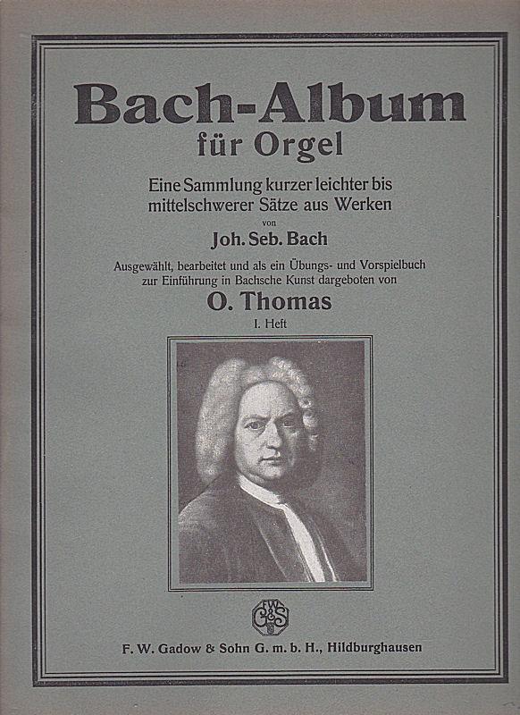 Thomas, O. Bach-Album für Orgel. 1. Heft. Eine Sammlung kurzer leichter bis mittelschwerer Sätze aus Werken von Joh. Seb.Bach