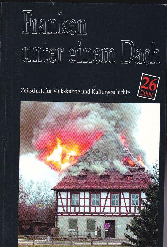 Besold, Hermann (Hrsg) Franken unter einem Dach. Zeitschrift für Volksunde und Kulturgeschichte. Nr. 26 /2004
