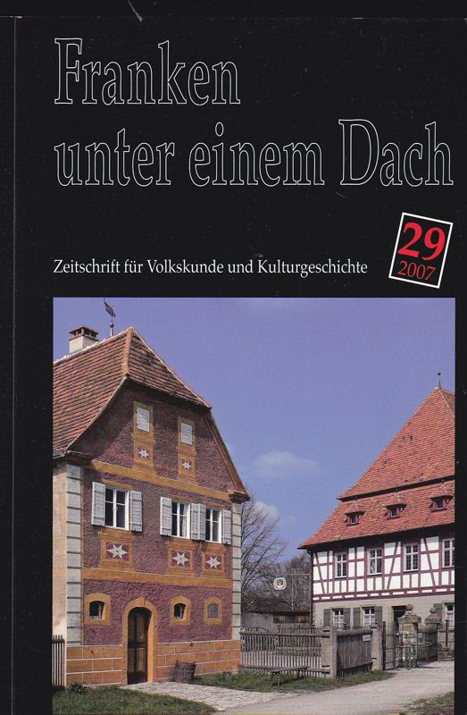 Besold, Hermann (Hrsg) Franken unter einem Dach. Zeitschrift für Volksunde und Kulturgeschichte. Nr. 29 /2007