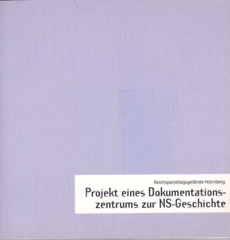 Museen der Stadt Nürnberg (Hrsg) Reichsparteitagsgelände Nürnberg. Projekt eines Dokumentationszentrums zur NS-Geschichte