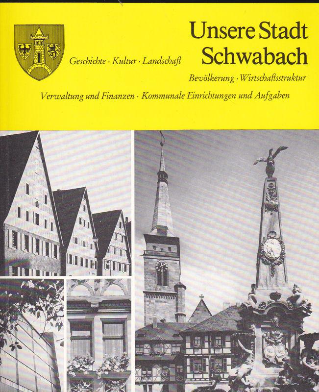 Unsere Stadt Schwabach. Geschichte- Kultur- Landschaft