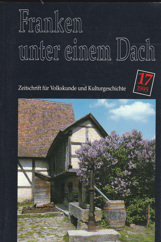 Verein des Fränkischen Freilandmuseums, e.V. (Hrsg) Franken unter einem Dach. Zeitschrift für Volksunde und Kulturgeschichte. Nr. 17 /1995