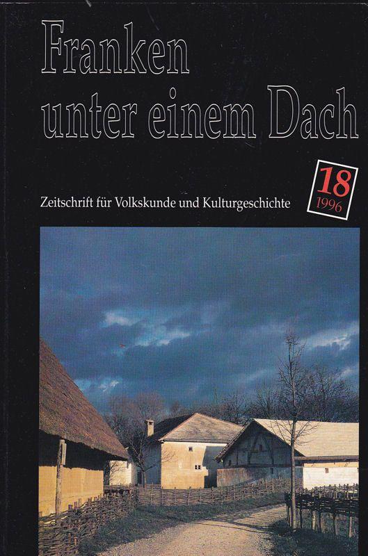 Verein des Fränkischen Freilandmuseums, e.V. (Hrsg) Franken unter einem Dach. Zeitschrift für Volksunde und Kulturgeschichte. Nr. 18 /1996