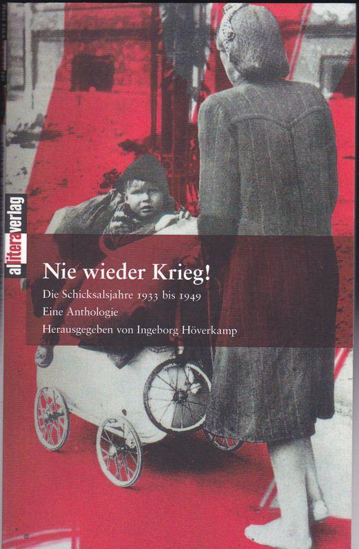 Höverkamp, Ingeborg (Hrsg) Nie wieder Krieg! Die Schicksalsjahre 1933 bis 1949. Eine Anthologie