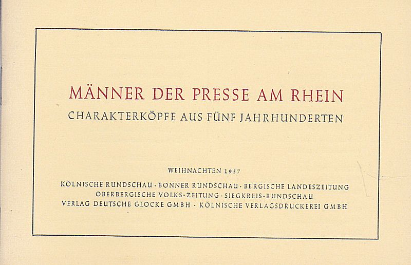 Kölnische Rundschau, Bonner Rundschau, Bergische Landeszeitung… etc (Hrsg) Männer der Presse am Rhein. Charakterköpfe aus fünf Jahrhunderten