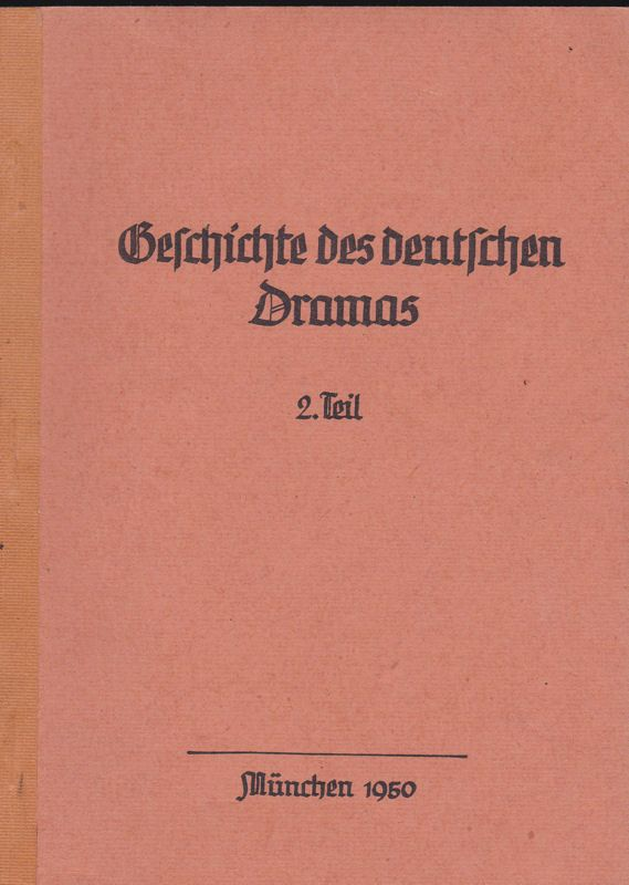 Nach Dr. H.H. Borcherdt Geschichte des Deutschen Dramas 2. Teil: Geschichte des Deutschen Dramas im 19. Jahrhundert. Ein Gerüst für die Hörer der Vorlesung